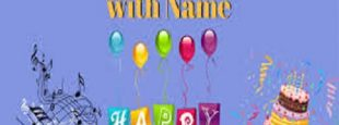 Birthday Songs with  Name Make  Birthdays Special and Memorable